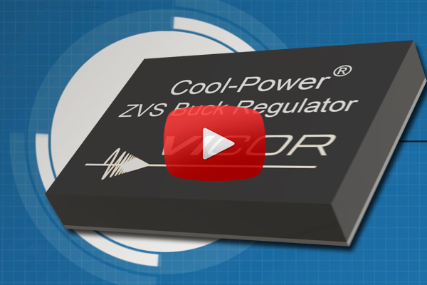 Vicor Cool Power ZVS Buck and Buck-Boost Regulators | New Product Brief